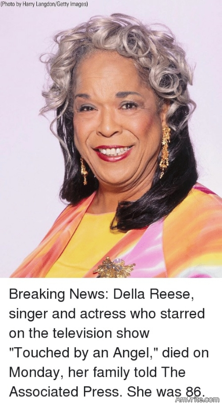 Singer, actress, and author Della Reese has died at age 86.  If you enjoyed her music, please post a favorite.