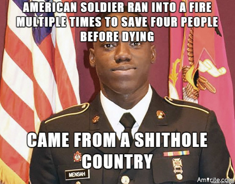 This is Emmanuel Mensah, an immigrant from Ghana and member of the Army National Guard, who died recently to save 4 people from a fire. He may be from a &#34;sh*thole country&#34;, but he's done more for fellow Americans than Trump ever will. <strong>Amirite?</strong>