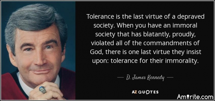 Tolerance is the last virtue of a depraved society.