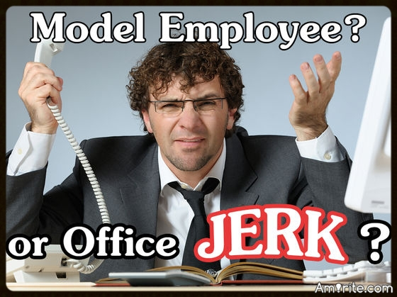 Quiz: Model Employee Or Office Jerk? Are you a shining beacon of hope for your fellow employees, the office clown, the brown-noser, the whorish lush, or the jerk they'd like to send up the river? Find out with this quiz!