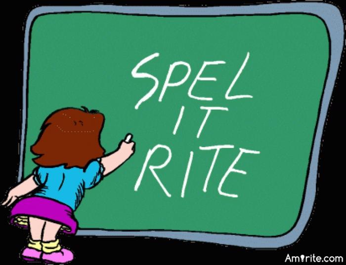 How do you spell wrong?     <b>*      - R?o?n?g? - That's wrong. That's what you asked for, isn't it?      </b>*    Link: http://jokes.skem9.co.uk/cat/Spelling-jokes/2