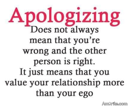 We all say things we don't mean when angry and hurt, some hold grudges, some don't.   Some can apologize to make things right, how about you?   Are you quick to apologize when in the wrong or do you stay mad?