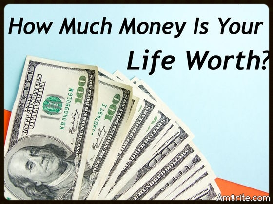 Quiz! How Much Money Is Your Life Worth?