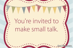 Small Talk: What's your go-to small talk subject?
