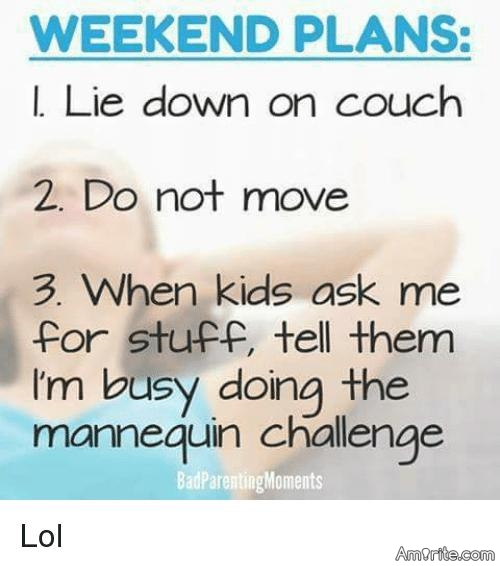 It's the weekend, what are your plans if any?