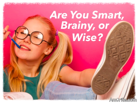 Quiz! Are You Smart, Brainy or Wise?
