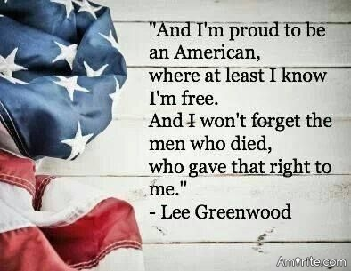 And I'm proud to be an American, where at least I know I'm free. And I won't forget the men who died, who gave that right to me.