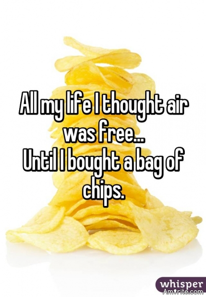 All my life I thought air was free.... until I bought a bag of chips.
