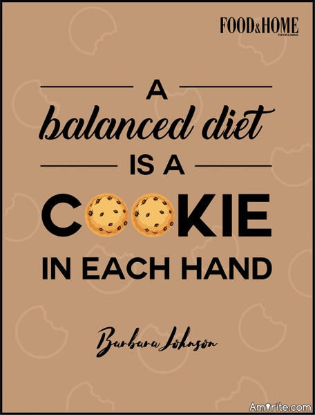 "A balanced diet is a cookie in each hand""; What do you consider to be a balanced diet?"