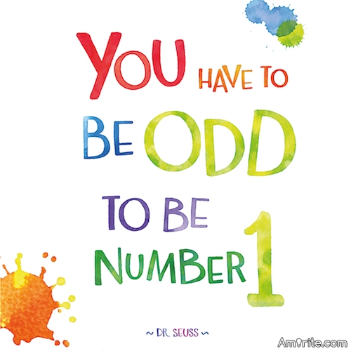 You have to be ODD, to be Number ONE