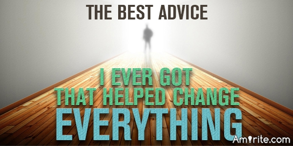 What's the Best Advice You Have Gotten?
