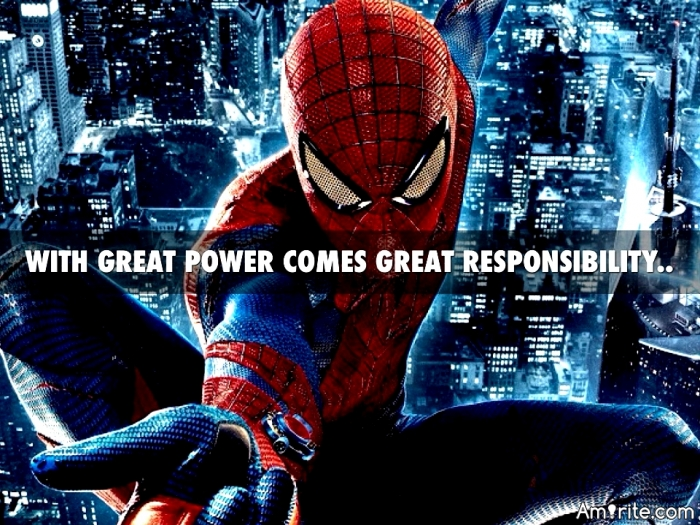 Voltaire and Spiderman's Uncle were correct, &#34;With Great Power Comes Great Responsibility&#34;... but the opposite of that, &#34;With No Power Comes No Responsibility&#34;, doesn't quite hold true as <u><b>We all have Some Responsibilities, and therefore We all have Some Power, rite?</b></u>