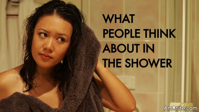 What do you think about in the shower?